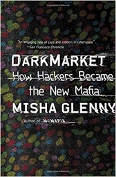 Dark Market How Hackers Became the New Mafia
