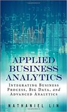 Applied Business Analytics: Integrating Business, Process, and Advanced Analytics